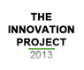 The Innovation Project 2013